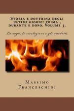 Storia e Dottrina Degli Ultimi Giorni: Prima , Durante e Dopo. Volume 3 : La...