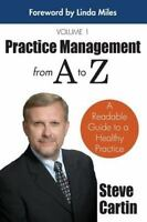 Practice Management from a to Z Ser.: Practice Management from a to Z : A...