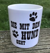 Die mit dem Hund geht Kaffeetasse Teetasse Kaffeebecher Kaffee Tee Hund Tiere