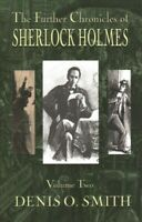 Further Chronicles of Sherlock Holmes, Paperback by Smith, Denis O, Brand New...