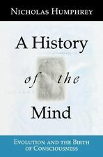 A History of the Mind : Evolution and the Birth of Consciousness by Nicholas Hum