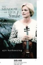 The Shadow of Her Smile : A Love Story by Ajit Hutheesing (2013, Paperback)