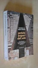 ANTICHI IMPERI DEL SOLE Victor W. Von Hagen Mondadori 1972 Collana Oscar 402