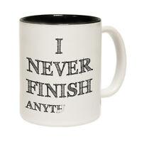 Funny Mugs - I Never Finish Anyth - Joke Gift Christmas Present NOVELTY MUG
