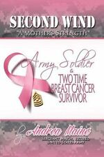 Second Wind a Mother's Strength : Army Soldier and Two Time Breast Cancer...