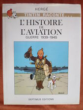 HERGE TINTIN RACONTE L'HISTOIRE de L'AVIATION 1939-1945  Editions SEPTIMUS