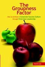 The Groupness Factor - How to Achieve a Corporate Success Culture through