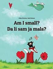 Am I small? Da li sam ja mala?: Children's Picture Book English-Serbian (Bilingu