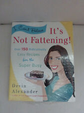 I Can't Believe it's Not Fattening Cook Book Cookbook by Devin Alexander NIP