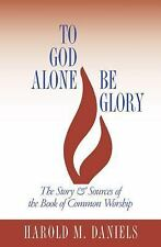 To God Alone Be Glory: The Story and Sources of the Book of Common Worship..