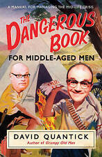 The Dangerous Book for Middle-Aged Men: A Manual for Managing the Mid-Life Crisi