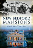 New Bedford Mansions: Historic Tales of County Street [Landmarks] [MA]