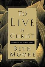 To Live is Christ: Embracing the Passion of Paul Moore, Beth, McCleskey, Dale H