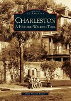 Charleston: A Historic Walking Tour [Images of America] [SC]