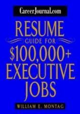 CareerJournal.com Resume Guide for $100,000 + Executive Jobs by William E....
