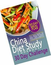The China Diet Study Cookbook 30 Day Challenge: Plant Based Recipes, the ... New