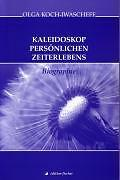 Kaleidoskop persönlichen Zeiterlebens von Olga Koch-Iwascheff (2005,...