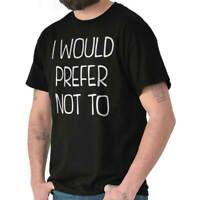 I Would Prefer Not To Lazy Rebel Sarcastic Short Sleeve T-Shirt Tees Tshirts