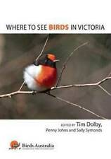 NEW Where to See Birds in Victoria by Tim Dolby