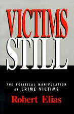 Victims Still: The Political Manipulation of Crime Victims, Elias, Robert, Used;