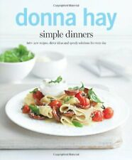 Donna Hay Simple Dinners: 140+ New Recipes, Clever Ideas and Speedy Solutions.