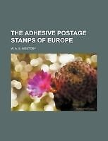 The Adhesive Postage Stamps of Europe by Westoby, W. A. S.