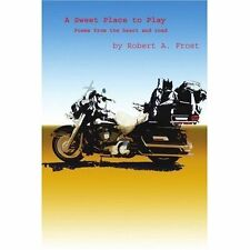 A Sweet Place to Play: Poems from the Heart and Road, Frost, Robert A., Good, Pa