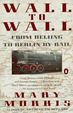 Wall to Wall: From Beijing to Berlin by Rail (Trav