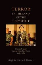 Terror in the Land of the Holy Spirit: Guatemala Under General Efrain Rios Montt