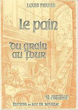 LE PAIN DU GRAIN AU FOUR par Louis FIGUIER + Editions du Roc de Bourzac