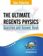 The Ultimate Regents Physics Question and Answer Book by Dan Fullerton (2013,...