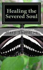 Healing the Severed Soul : How to Pursue You and Have a Power Filled Life by...