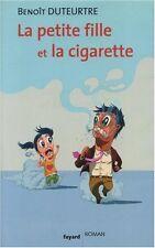 La petite fille et la cigarette.Benoit DUTEURTRE.Fayard D008