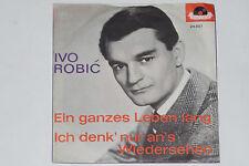 """IVO ROBIC -Ein ganzes Leben lang / Ich denk' nur an's Wiedersehen- 7"""" 45 Polydor"""