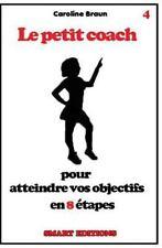 Le Petit Coach: Le Petit Coach Pour Atteindre Vos Objectifs En 8 étapes by...