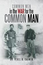 Common Men in the War for the Common Man : The Civil War of the United States...