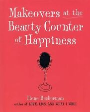 Makeovers at the Beauty Counter of Happiness by Beckerman, Ilene, Good Book