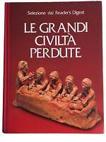 LE GRANDI CIVILTÀ PERDUTE - AA.vv. - Selezione dal Reader's Digest - 1982