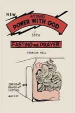 Atomic Power with God, Through Fasting and Prayer by Franklin Hall (2016,...
