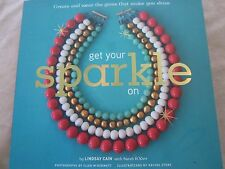 GET YOUR SPARKLE ON BY LINDSAY CAIN CREATE AND WEAR THE GEMS THAT MAKE YOU SHINE