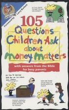 105 Questions Children Ask About Money Matters: With Answers from the Bible for