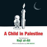 A Child in Palestine: The Cartoons of Naji al-Ali by Naji al-Ali, With an introd