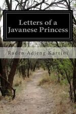Letters of a Javanese Princess: By Kartini, Raden Adjeng Symmers, Agnes Louis...
