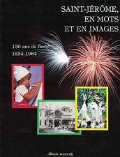 SAINT-JÉRÔME, EN MOTS ET EN IMAGES. 150 ANS DE FIERTÉ 1834-1984. ALBUM SOUVENIR.