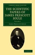 The Scientific Papers of James Prescott Joule Volume 1 by James Prescott...