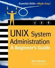 Unix System Administration: A Beginner's Guide: By Steve Maxwell