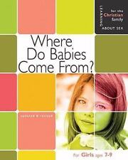 Where Do Babies Come From: For Girls Ages 7-9 Learning About Sex for the Christ