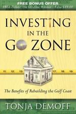 Investing in the Go Zone : The Benefits of Rebuilding the Gulf Coast by Tonja...