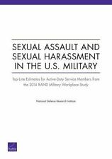 Sexual Assault and Sexual Harassment in the U.S. Military: Top-Line Es-ExLibrary