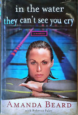 AMANDA BEARD - IN THE WATER THEY CAN'T SEE YOU CRY - HARDBACK + DJ - AUTOGRAPHED